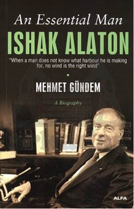 An Essential Man: Ishak Alaton