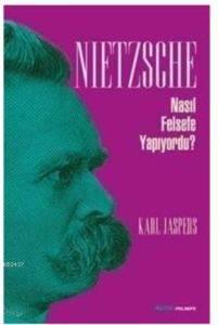 Nietzsche Nasıl Felsefe Yapıyordu?