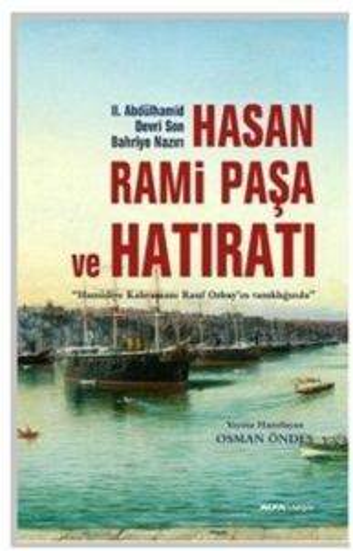 2. Abdülhamid Devri Son Bahriye Nazırı Hasan Rami Paşa ve Hatıratı