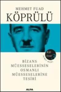 Mehmet Fuad Köprülü Külliyatı 3-Bizans Müesseseleri Osmanlı Müesseselerine Tesiri
