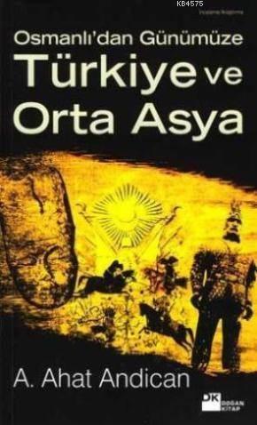 Osmanlidan Günümüze Türkiye Ve Orta Asya