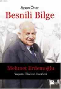 Besnili Bilge Mehmet Erdemoğlu Yaşamı İlkeleri Eserleri