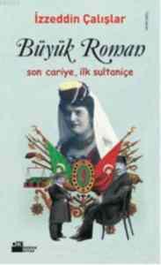 Büyük Roman (Son Cariye, İlk Sultaniçe)