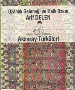 Ozanlık Geleneği ve Halk Ozanı Arif Delen - Aksaray Türküleri