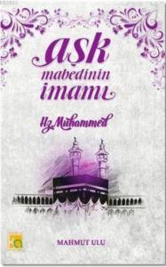 Aşk Mabedinin İmamı; Hz. Muhammed