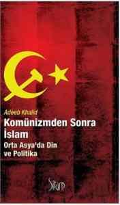 Komünizmden Sonra İslam Orta Asya'da Din ve Politika