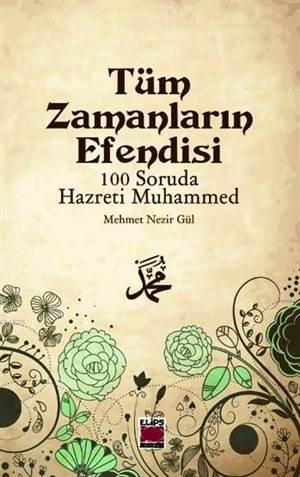 Tüm Zamanların Efendisi; 100 Soruda Hazreti Muhammed