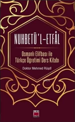 Nuhbetü'l-Etfal; Osmanlı Elifbası ile Türkçe Öğretimi Ders Kitabı