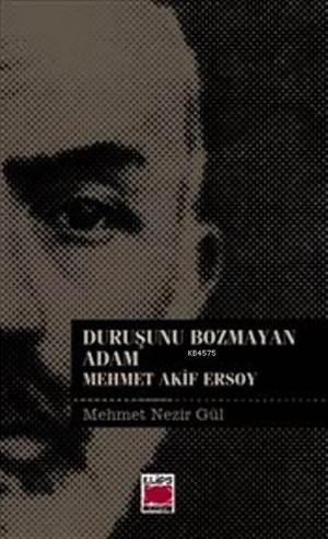 Duruşunu Bozmayan Adam; Mehmet Akif Ersoy
