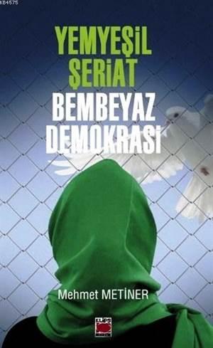 Yemyeşil Şeriat - Bembeyaz Demokrasi