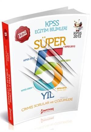 İhtiyaç KPSS Eğitim Bilimleri Süper 5 Yıl Çıkmış Sorular ve Çözümleri 2015