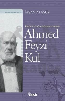 Risale-i Nur'un Manevi Avukatı Ahmed Feyzi Kul