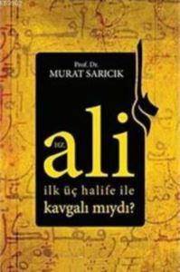 Hz. Ali İlk Üç Halife ile Kavgalı Mıydı