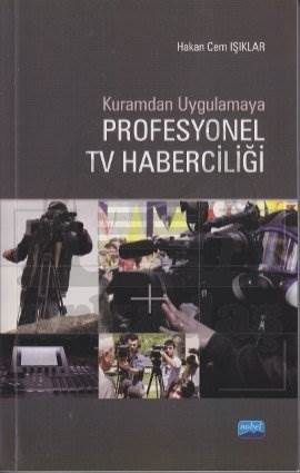 Kuramdan Uygulamaya Profesyonel TV Haberciliği