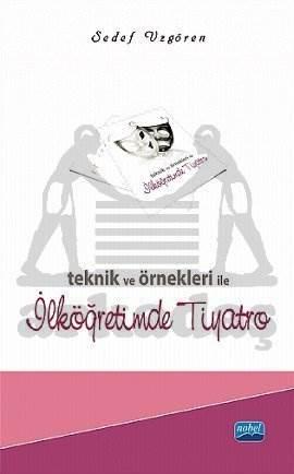 Teknik ve Örnekleri ile İlköğretimde Tiyatro