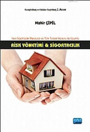 Risk Yönetimi Ve Sigortacılık; Sigortacılık Mevzuatı Ve Türk Ticaret Kanunu İle Uyumlu