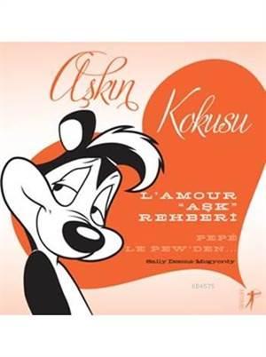 """Aşkın Kokusu (Ciltli); L'amour """"Aşk"""" Rehberi"""
