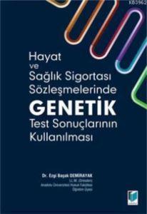 Hayat ve Saglik Sigortasi Sözlesmelerinde Genetik Test Sonuçlarinin Kullanilmasi