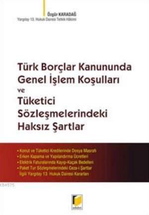 Türk Borçlar Kanununda Genel Islem Kosullari ve Tüketici Sözlesmelerindeki Haksiz Sartlar