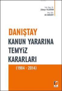 Danistay Kanun Yararina Temyiz Kararlari (1984 - 2014)