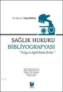 Saglik Hukuku Bibliyografyasi; Türkiye'nin Saglik Hukuku Birikimi