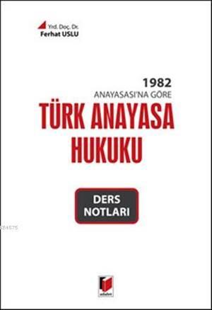 Türk Anayasa Hukuku Ders Notları; 1982 Anayasası'na Göre