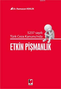 5237 Sayılı Türk Ceza Kanununda Etkin Pişmanlık