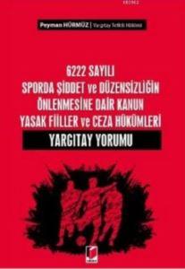 6222 Sayılı Sporda Şiddet Ve Düzensizliğin Önlenmesine Dair; Kanun Yasak Fiiller Ve Ceza Hükümleri Yargıtay Yorumu