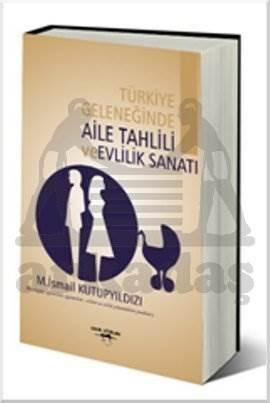 Türkiye Geleneğinde Aile Tahlili ve Evlilik Sanatı