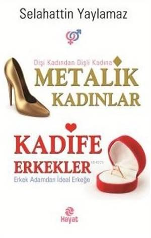 Metalik Kadınlar Kadife Erkekler; Dişi Kadından Dişli Kadına Erkek Adamdan İdeal Erkeğe