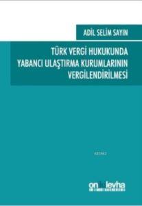 Türk Vergi Hukukunda Yabancı Ulaştırma Kurumlarının Vergilendirilmesi