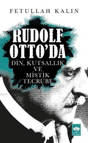 Rudolf Otto'da; Din, Kutsallik ve Mistik Tecrübe