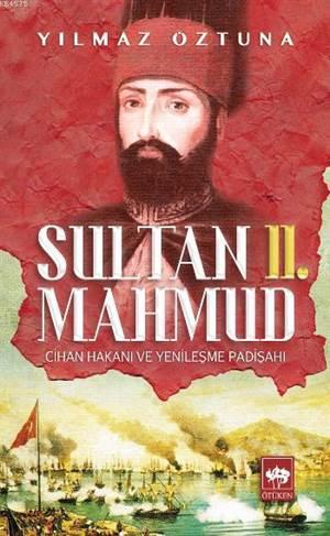 Sultan II. Mahmud; Cihan Hakani ve Yenilesme Padisahi