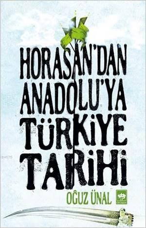 Horasan'dan Anadolu'ya Türkiye Tarihi; Anadolu'nun Fethi ve Türkiye Devleti'nin Kurulusu