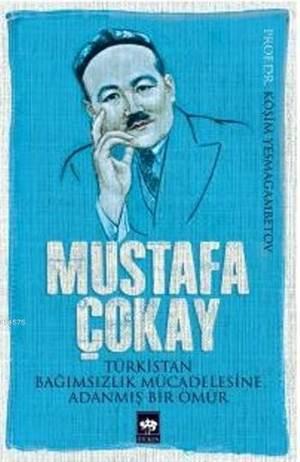 Türkistan Bağımsızlık Mücadelesine Adanmış Bir Ömür
