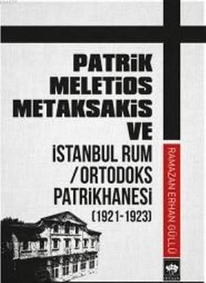 Patrik Meletios Metaksakis Ve İstanbul Rum Ortadoks Patrikhanesi; 1921-1923