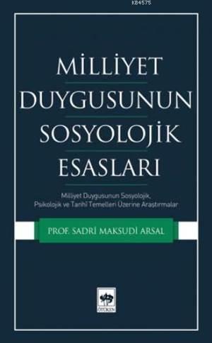 Milliyet Duygusunun Sosyolojik Esasları; Milliyet Duygusunun Sosyolojik, Psikolojik Ve Tarihi Temelleri Üzerine Araştırmalar