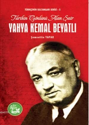 Yahya Kemal Beyatlı; Tarihin Gönlünü Alan Şair, Türkçe'nin Sultanları Serisi -5