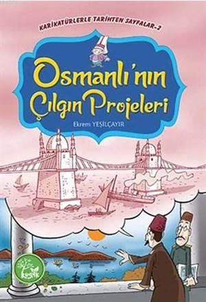 Osmanlı'nın Çılgın Projeleri; Karikatürlerle Tarihten Sayfalar - 2, 10+ Yaş