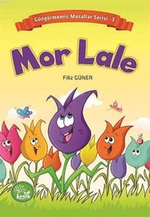 Mor Lale; Güngörmemiş Masallar Serisi 3