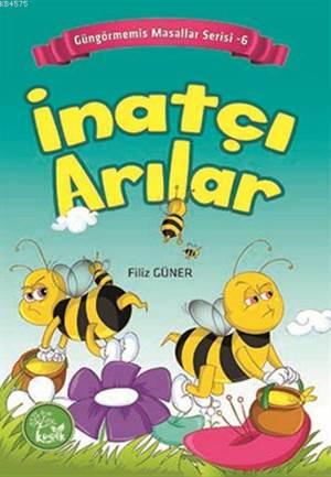 İnatçı Arılar; Güngörmemiş Masallar Serisi 6