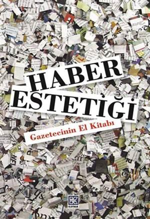 Haber Estetiği; Gazetecinin El Kitabı