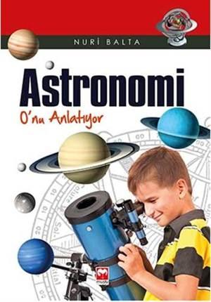 Astronomi O'nu Anlatıyor