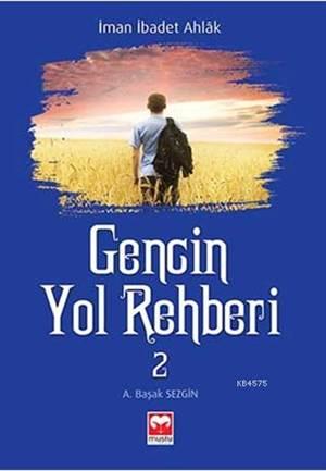 Gencin Yol Rehberi - 2   ( İman Ahlak İbadet ) - Muştu 2014