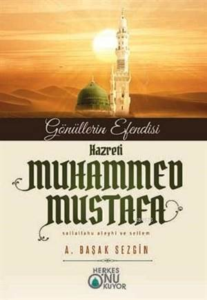 Gönüllerin Efendisi Hazreti Muhammed Mustafa (S.A.S.) - Muştu