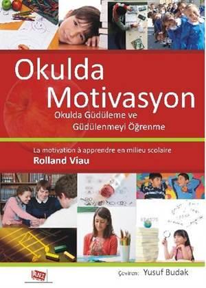 Okulda Motivasyon; Okulda Güdülenme Ve Güdülenmeyi Öğrenme