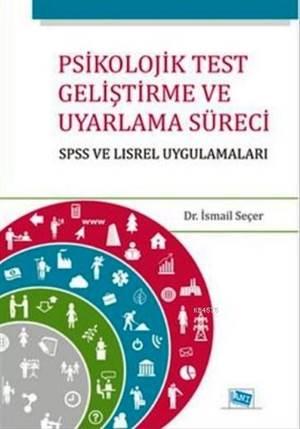 Psikolojik Test Geliştirme Ve Uyarlama Süreci; SPSS Ve LISREL Uygulamalar