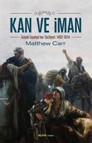 Kan ve İman; İslami İspanya'nın Tasfiyesi 1492-1614