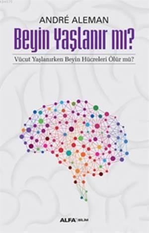 Beyin Yaşlanır mı?; Vücut Yaşlanırken Beyin Hücreleri Ölür mü?