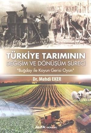 Türkiye Tarımının Değişim ve Dönüşüm Süreci; Buğday ile Koyun Gerisi Oyun